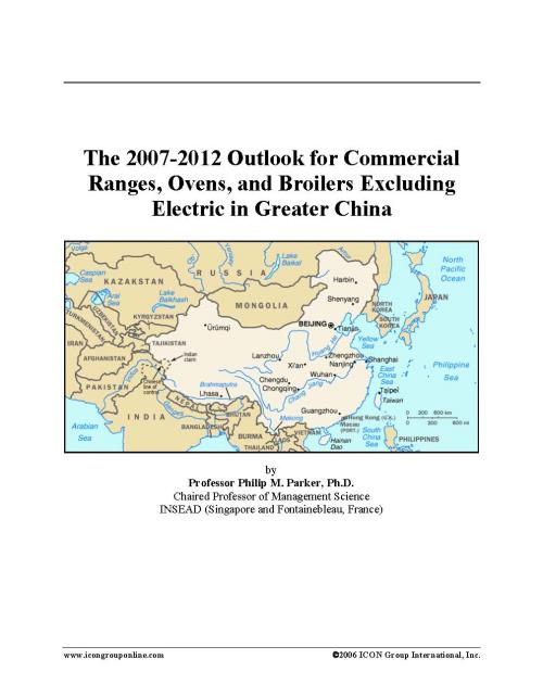The 2007-2012 Outlook for Commercial Ranges, Ovens, and Broilers Excluding Electric in Greater China - Product Image