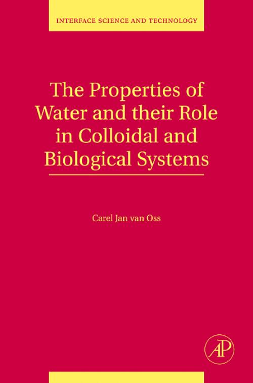 The Properties of Water and their Role in Colloidal and Biological Systems, Vol 16. Interface Science and Technology - Product Image