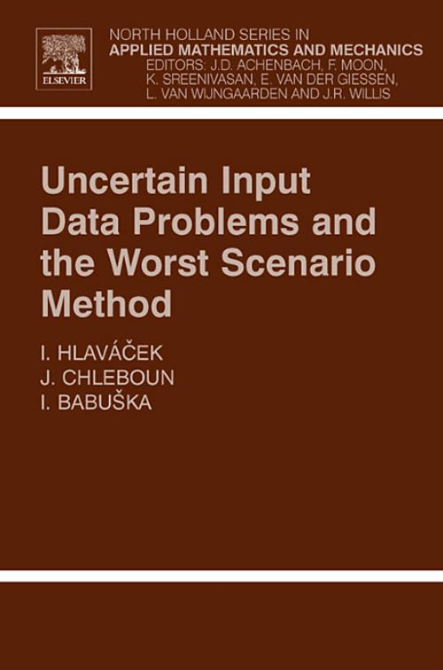 Uncertain Input Data Problems and the Worst Scenario Method, Vol 46. North-Holland Series in Applied Mathematics and Mechanics - Product Image
