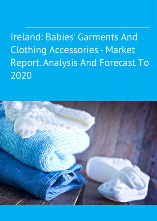 Ireland Babies Garments And Clothing Baby Garment Market Comprehensive Study
