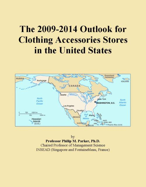 The 2009-2014 Outlook for Clothing Accessories Stores in the United States - Product Image