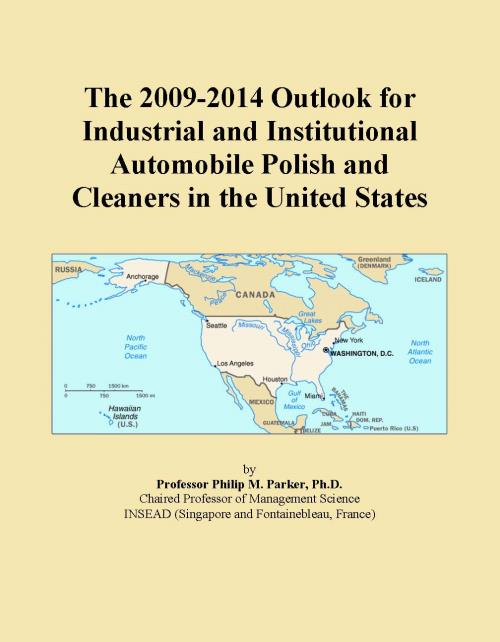 The 2009-2014 Outlook for Industrial and Institutional Automobile Polish and Cleaners in the United States - Product Image