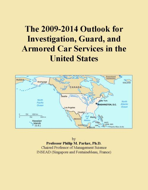 The 2009-2014 Outlook for Investigation, Guard, and Armored Car Services in the United States - Product Image