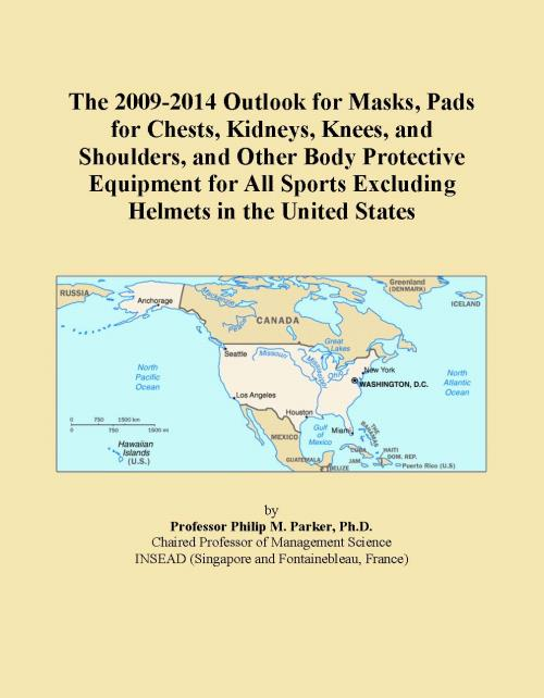The 2009-2014 Outlook for Masks, Pads for Chests, Kidneys, Knees, and Shoulders, and Other Body Protective Equipment for All Sports Excluding Helmets in the United States - Product Image