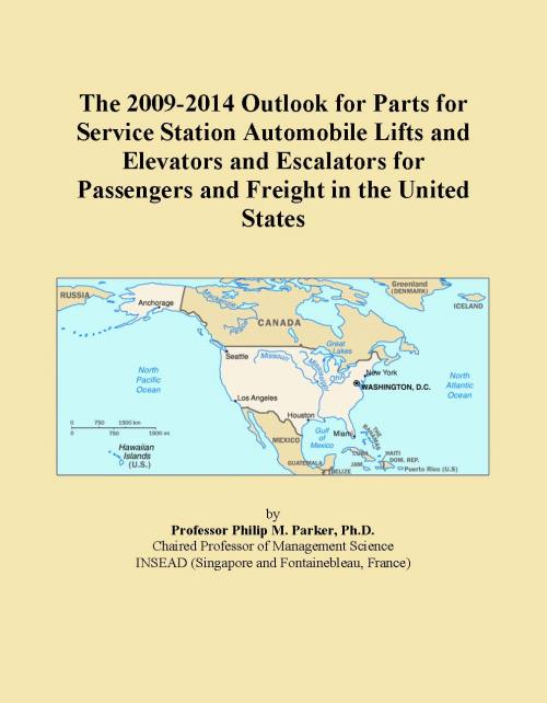 The 2009-2014 Outlook for Parts for Service Station Automobile Lifts and Elevators and Escalators for Passengers and Freight in the United States - Product Image