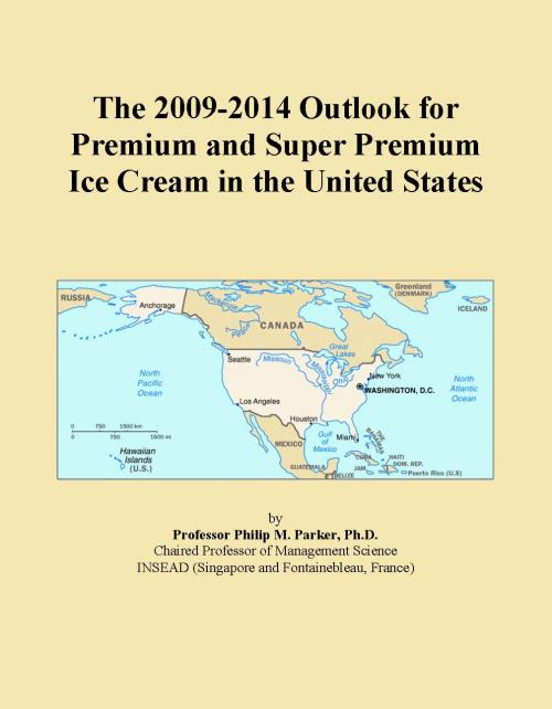 The 2009-2014 Outlook for Premium and Super Premium Ice Cream in the United States - Product Image