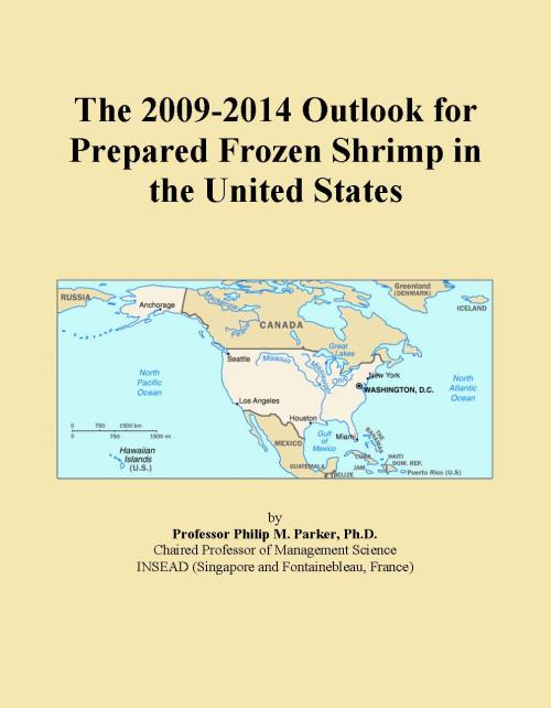 The 2009-2014 Outlook for Prepared Frozen Shrimp in the United States - Product Image
