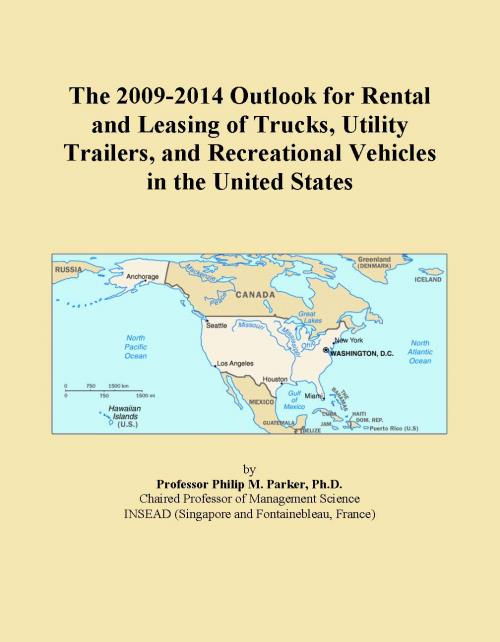 The 2009-2014 Outlook for Rental and Leasing of Trucks, Utility Trailers, and Recreational Vehicles in the United States - Product Image