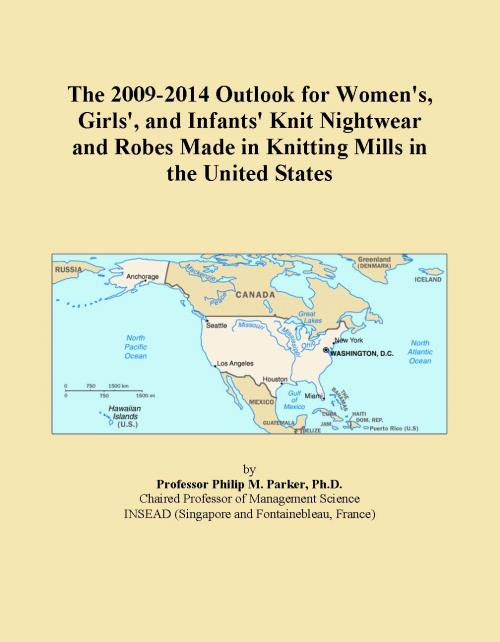 The 2009-2014 Outlook for Women's, Girls', and Infants' Knit Nightwear and Robes Made in Knitting Mills in the United States - Product Image