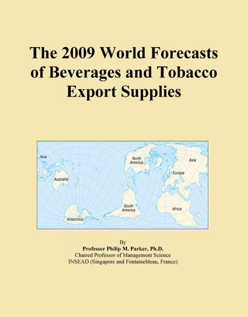 The 2009 World Forecasts of Beverages and Tobacco Export Supplies - Product Image