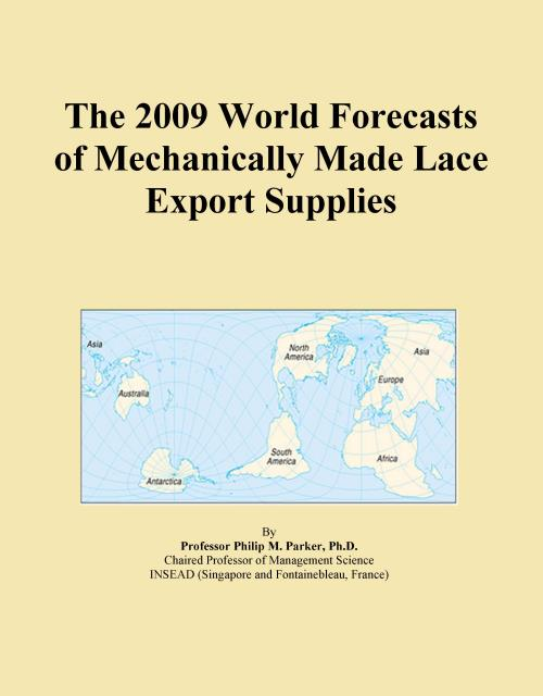 The 2009 World Forecasts of Mechanically Made Lace Export Supplies - Product Image