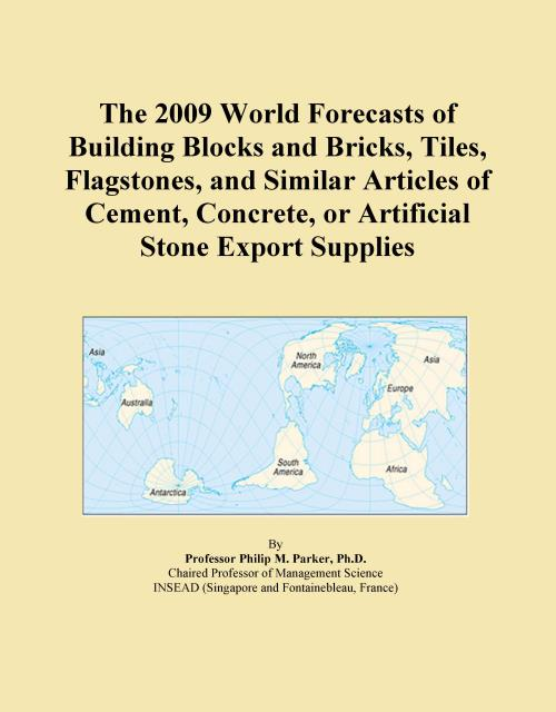 The 2009 World Forecasts of Building Blocks and Bricks, Tiles, Flagstones, and Similar Articles of Cement, Concrete, or Artificial Stone Export Supplies - Product Image