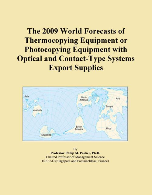 The 2009 World Forecasts of Thermocopying Equipment or Photocopying Equipment with Optical and Contact-Type Systems Export Supplies - Product Image