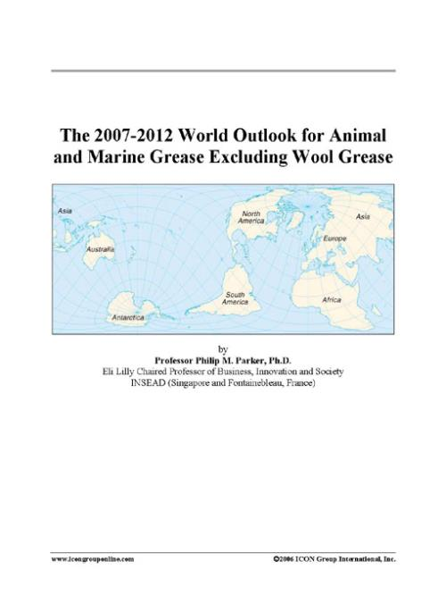 The 2007-2012 World Outlook for Animal and Marine Grease Excluding Wool Grease - Product Image