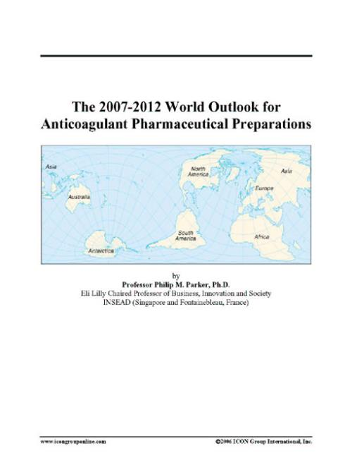 The 2007-2012 World Outlook for Anticoagulant Pharmaceutical Preparations - Product Image