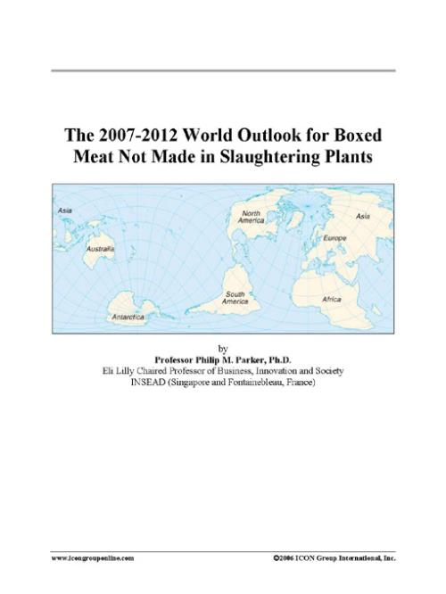 The 2007-2012 World Outlook for Boxed Meat Not Made in Slaughtering Plants - Product Image