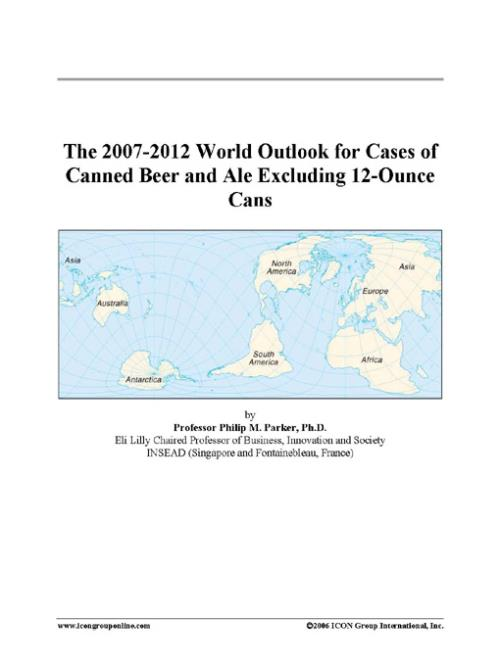 The 2007-2012 World Outlook for Cases of Canned Beer and Ale Excluding 12-Ounce Cans - Product Image