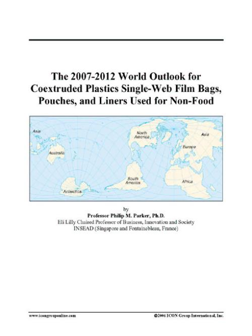 The 2007-2012 World Outlook for Coextruded Plastics Single-Web Film Bags, Pouches, and Liners Used for Non-Food - Product Image