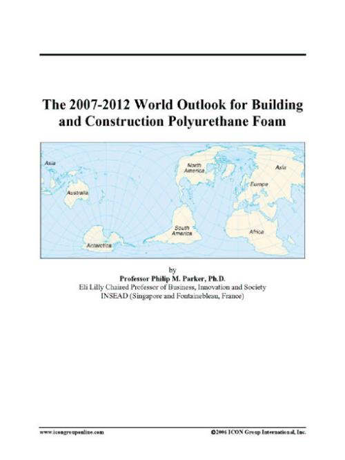 The 2007-2012 World Outlook for Building and Construction Polyurethane Foam - Product Image