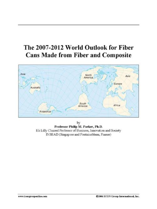 The 2007-2012 World Outlook for Fiber Cans Made from Fiber and Composite - Product Image