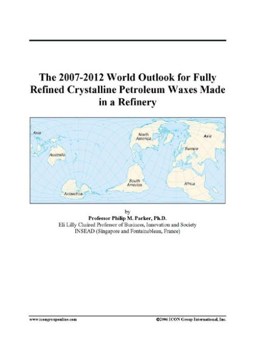 The 2007-2012 World Outlook for Fully Refined Crystalline Petroleum Waxes Made in a Refinery - Product Image