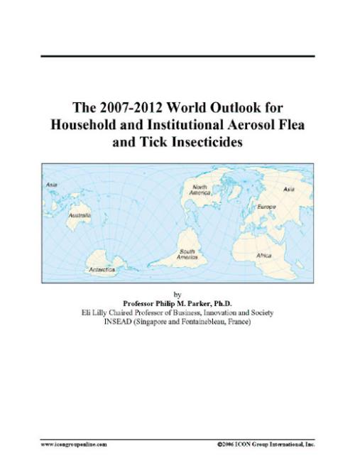 The 2007-2012 World Outlook for Household and Institutional Aerosol Flea and Tick Insecticides - Product Image