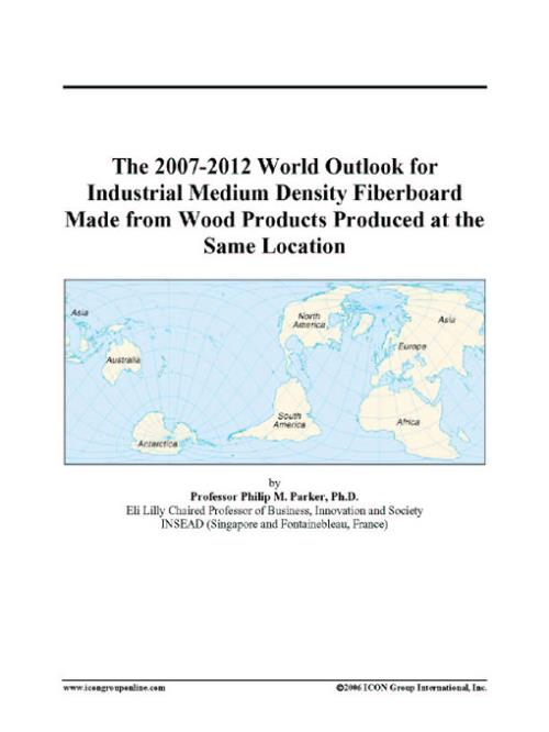 The 2007-2012 World Outlook for Industrial Medium Density Fiberboard Made from Wood Products Produced at the Same Location - Product Image