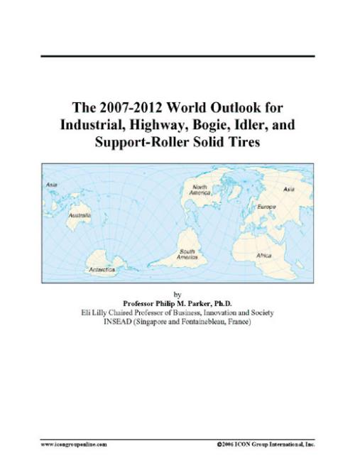 The 2007-2012 World Outlook for Industrial, Highway, Bogie, Idler, and Support-Roller Solid Tires - Product Image