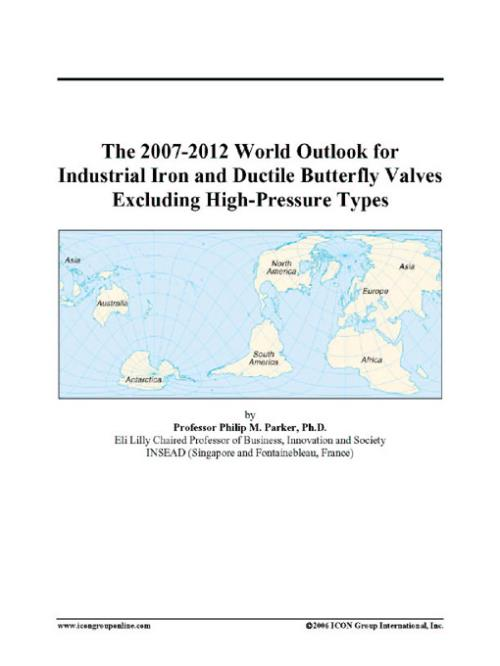 The 2007-2012 World Outlook for Industrial Iron and Ductile Butterfly Valves Excluding High-Pressure Types - Product Image