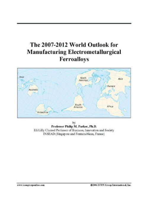 The 2007-2012 World Outlook for Manufacturing Electrometallurgical Ferroalloys - Product Image