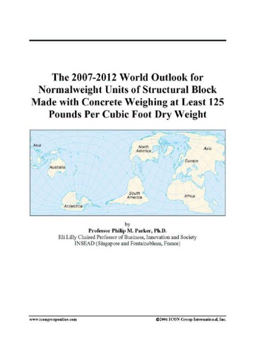 The 2007-2012 World Outlook for Normalweight Units of Structural Block Made with Concrete Weighing at Least 125 Pounds Per Cubic Foot Dry Weight - Product Image
