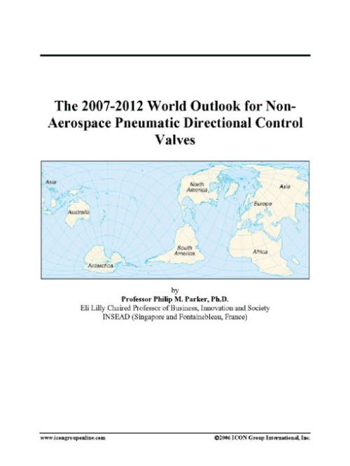 The 2007-2012 World Outlook for Non-Aerospace Pneumatic Directional Control Valves - Product Image