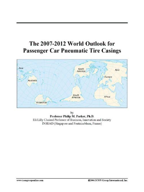 The 2007-2012 World Outlook for Passenger Car Pneumatic Tire Casings - Product Image