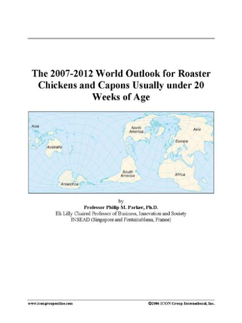 The 2007-2012 World Outlook for Roaster Chickens and Capons Usually under 20 Weeks of Age - Product Image