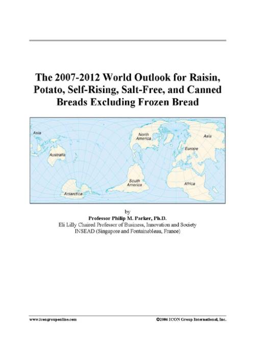 The 2007-2012 World Outlook for Raisin, Potato, Self-Rising, Salt-Free, and Canned Breads Excluding Frozen Bread - Product Image