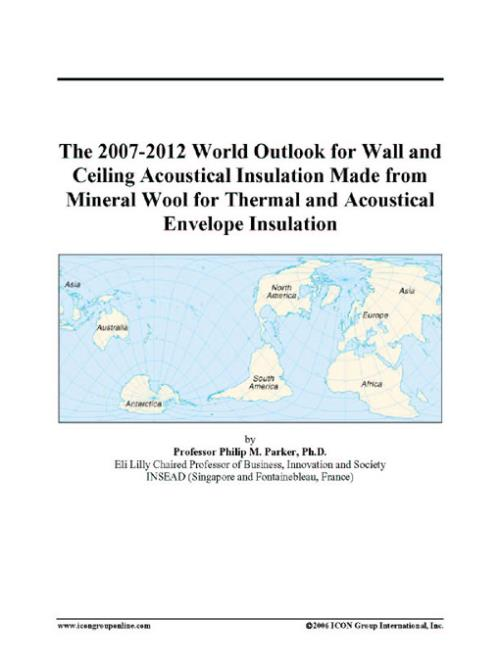 The 2007-2012 World Outlook for Wall and Ceiling Acoustical Insulation Made from Mineral Wool for Thermal and Acoustical Envelope Insulation - Product Image
