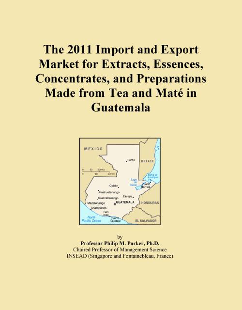 The 2011 Import and Export Market for Extracts, Essences, Concentrates, and Preparations Made from Tea and Maté in Guatemala - Product Image