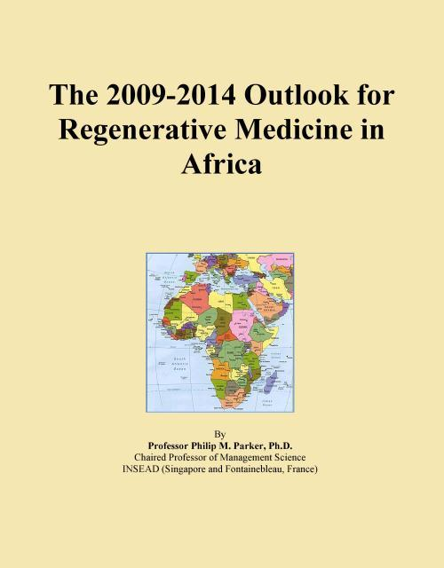 The 2009-2014 Outlook for Regenerative Medicine in Africa - Product Image