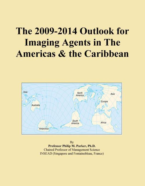 The 2009-2014 Outlook for Imaging Agents in The Americas & the Caribbean - Product Image