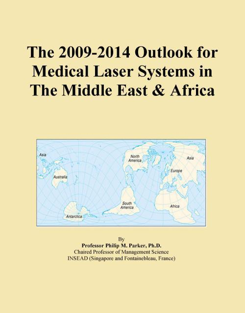 The 2009-2014 Outlook for Medical Laser Systems in The Middle East & Africa - Product Image