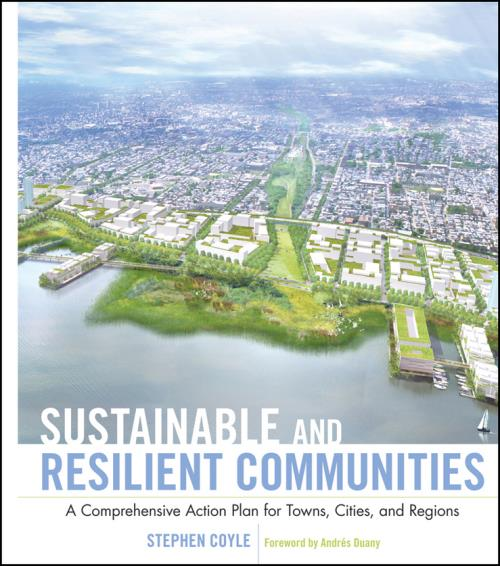 Sustainable and Resilient Communities. A Comprehensive Action Plan for Towns, Cities, and Regions. Wiley Series in Sustainable Design - Product Image