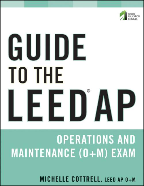 Guide to the LEED AP Operations and Maintenance (O+M) Exam. Wiley Series in Sustainable Design - Product Image
