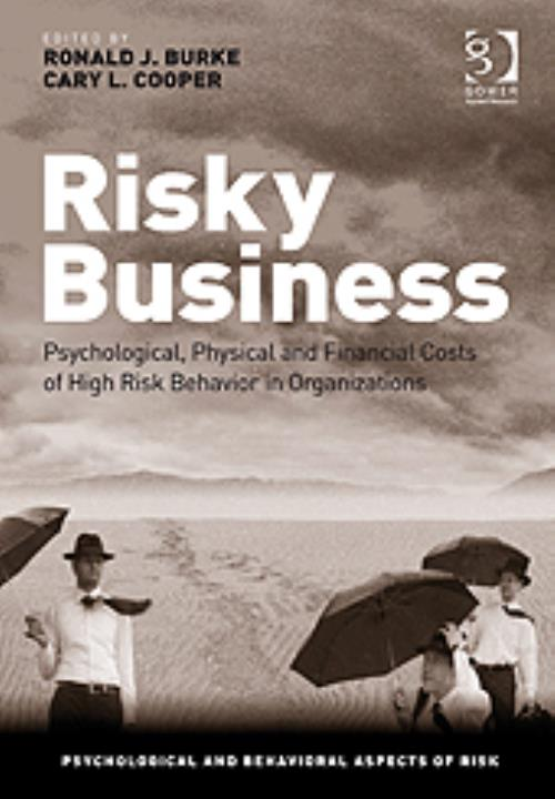 Risky Business - Psychological, Physical and Financial Costs of High Risk Behavior in Organizations - Product Image
