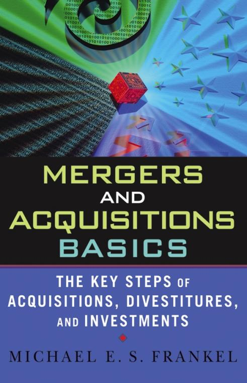 Mergers and Acquisitions Basics. The Key Steps of Acquisitions, Divestitures, and Investments - Product Image