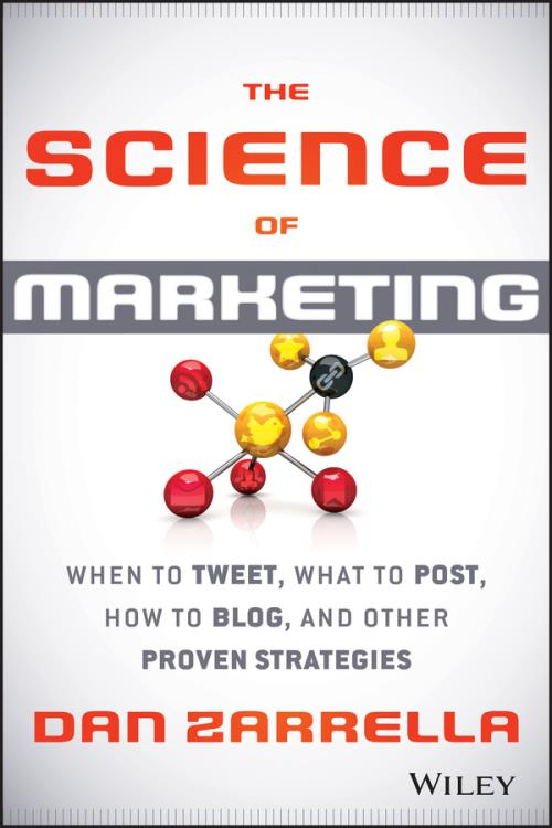 The Science of Marketing. When to Tweet, What to Post, How to Blog, and Other Proven Strategies - Product Image