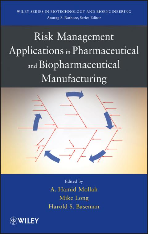 Risk Management Applications in Pharmaceutical and Biopharmaceutical Manufacturing. Wiley Series in Biotechnology and Bioengineering - Product Image
