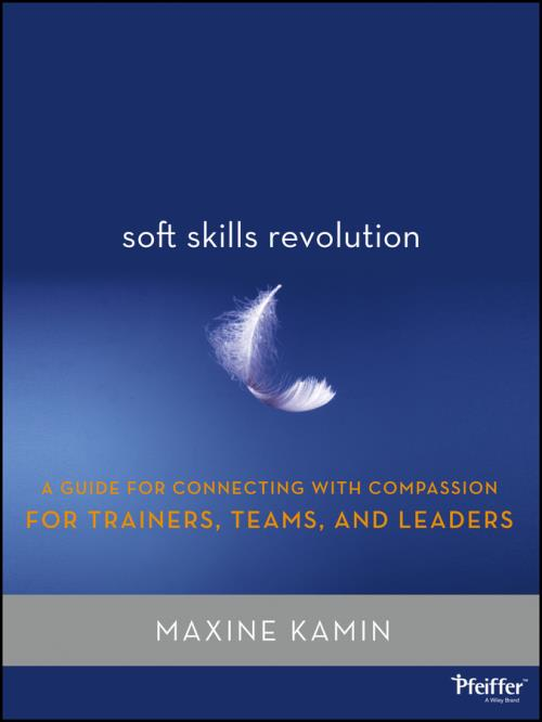 Soft Skills Revolution. A Guide for Connecting with Compassion for Trainers, Teams, and Leaders - Product Image