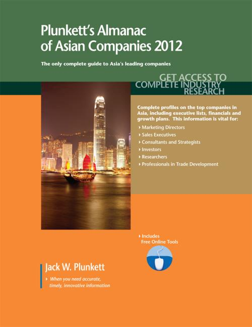 Plunkett's Almanac of Asian Companies 2012: Market Research, Statistics & Trends Pertaining to the Leading Corporate Employers in Asia - Product Image