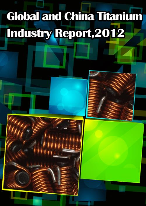 Global and Chinese Titanium Industry Report, 2012 - Product Image