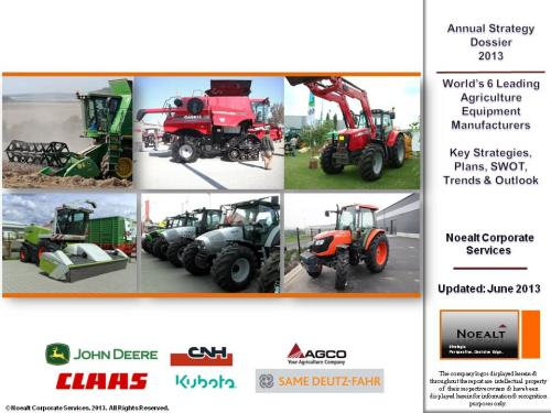 Annual Strategy Dossier - 2013 - World's 6 Leading Agriculture Equipment Manufacturers - Key Strategies, Plans, SWOT, Trends & Strategic Outlook - John Deere, CNH, AGCO, CLAAS, SAME Deutz-Fahr, Kubota - Product Image
